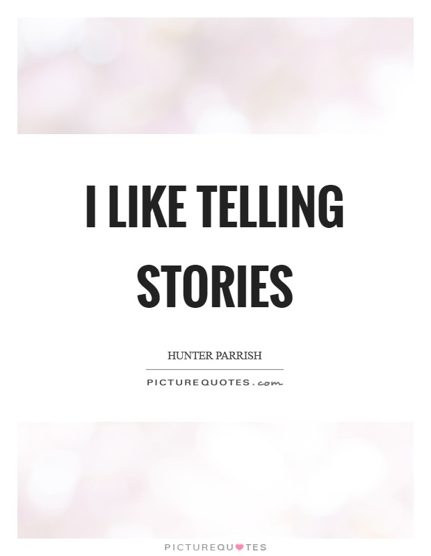 I like telling stories Picture Quote #1