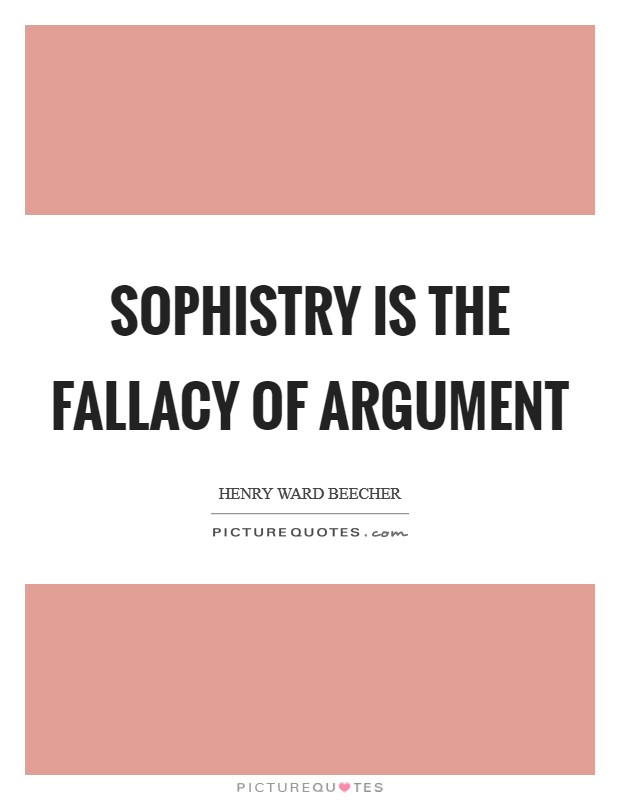 Sophistry is the fallacy of argument Picture Quote #1