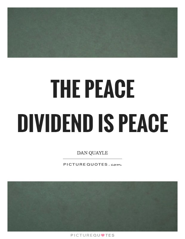 The peace dividend is peace Picture Quote #1
