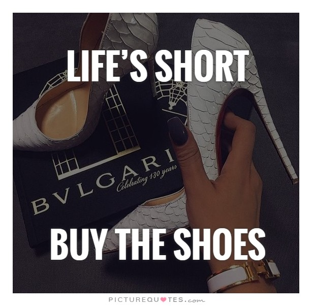 Life's Short   Buy the shoes Picture Quote #1