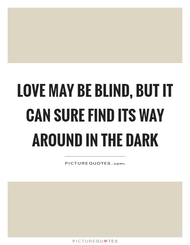 Elegant Love May Be Blind, But It Can Sure Find Its Way Around In The Dark