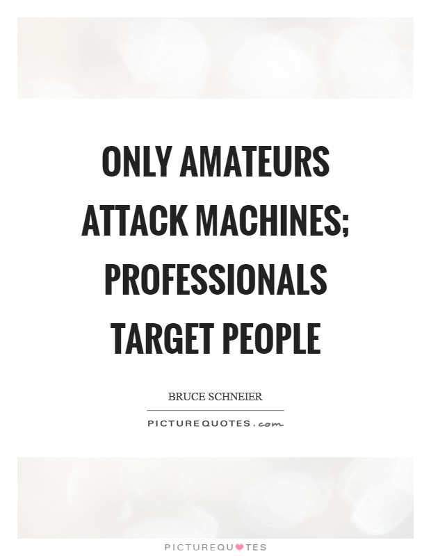 Only amateurs attack machines; professionals target people Picture Quote #1