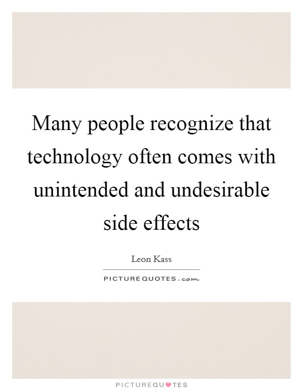 Many people recognize that technology often comes with unintended and undesirable side effects Picture Quote #1