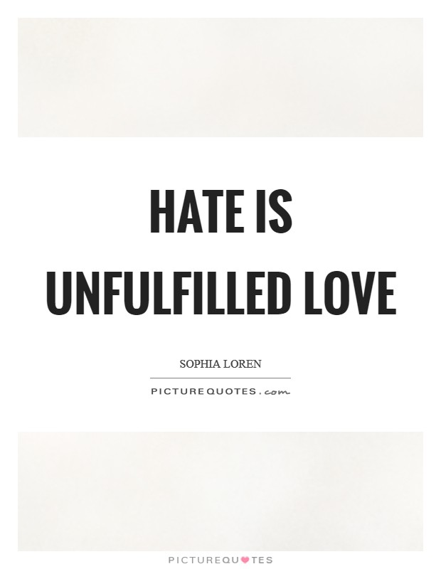 Hate is unfulfilled love Picture Quote #1