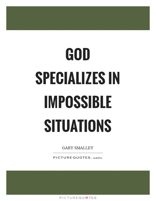 God specializes in impossible situations Picture Quote #1