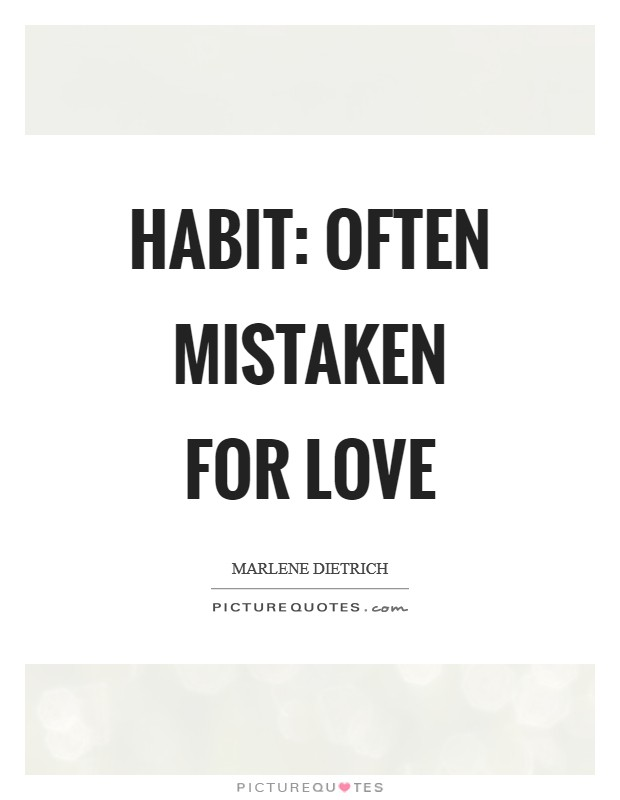 Habit: Often mistaken for love Picture Quote #1