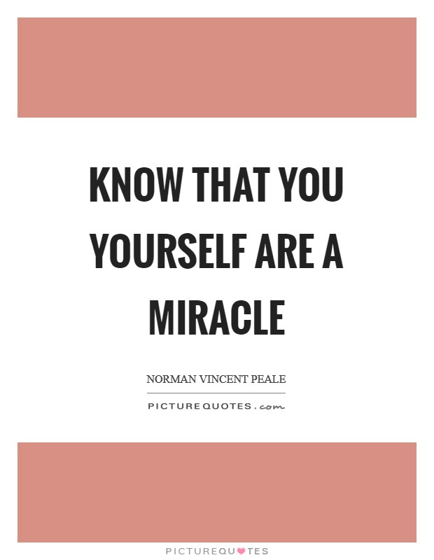 Know that you yourself are a miracle Picture Quote #1