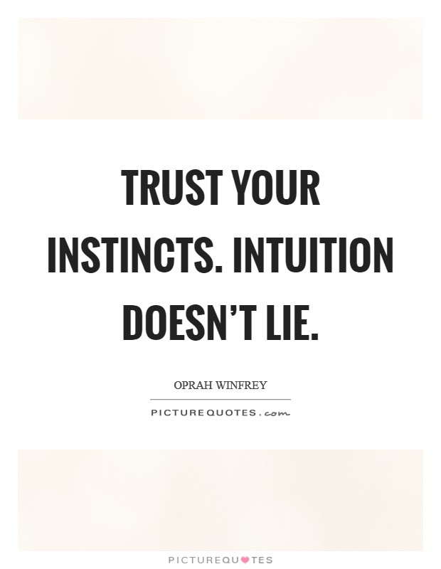 Trust your instincts. Intuition doesn't lie Picture Quote #1