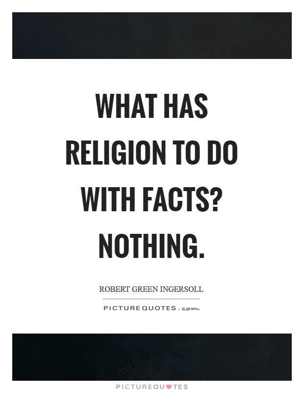 What has religion to do with facts? Nothing Picture Quote #1