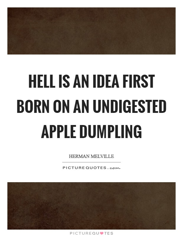 Hell is an idea first born on an undigested apple dumpling Picture Quote #1