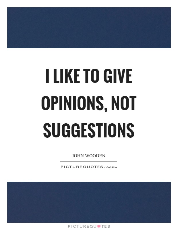 I like to give opinions, not suggestions Picture Quote #1