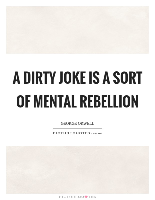 A dirty joke is a sort of mental rebellion Picture Quote #1