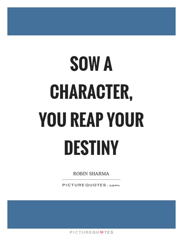 Sow a character, you reap your destiny Picture Quote #1