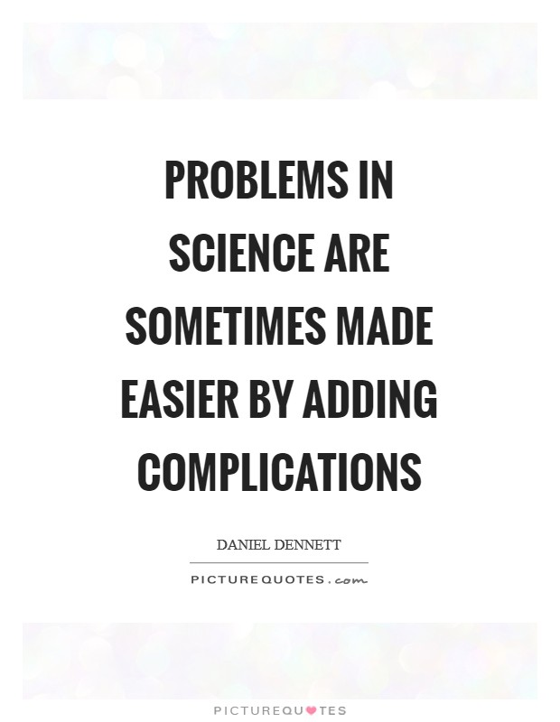 Problems in science are sometimes made easier by adding complications Picture Quote #1