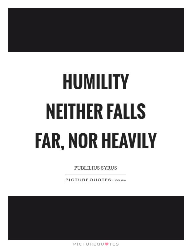 Humility neither falls far, nor heavily Picture Quote #1