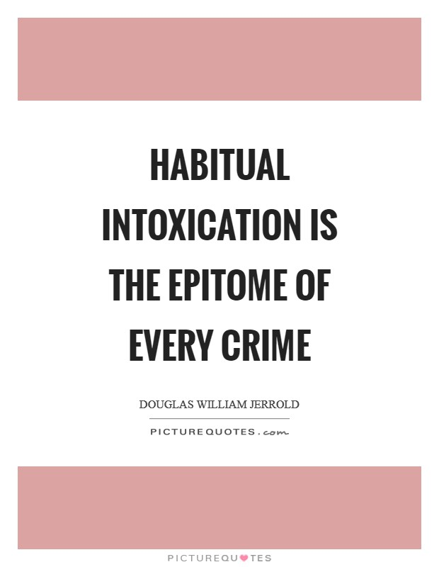 Habitual intoxication is the epitome of every crime Picture Quote #1