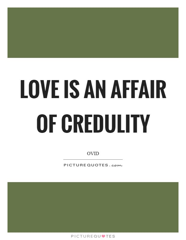 Love is an affair of credulity Picture Quote #1