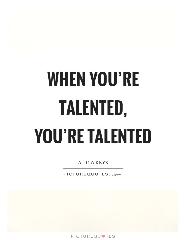 When you're talented, you're talented Picture Quote #1