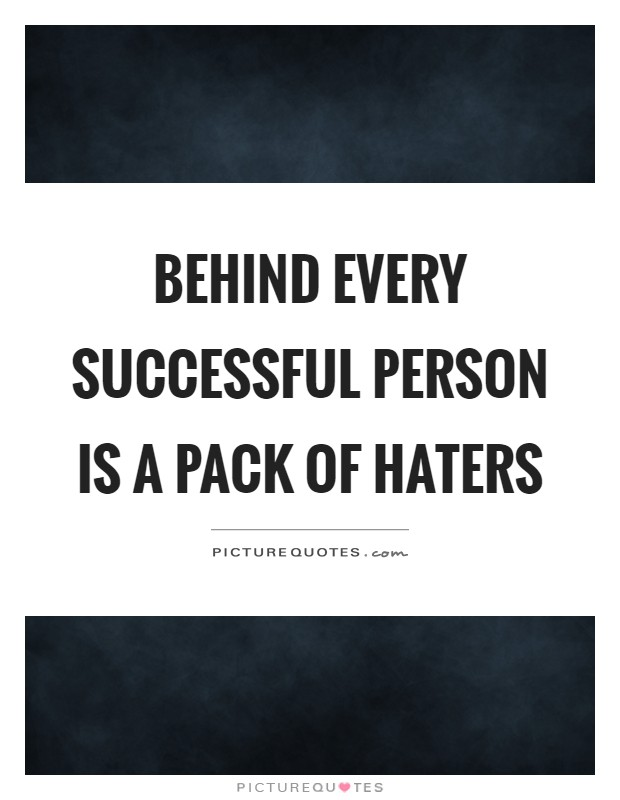 Behind every successful person is a pack of haters Picture Quote #1