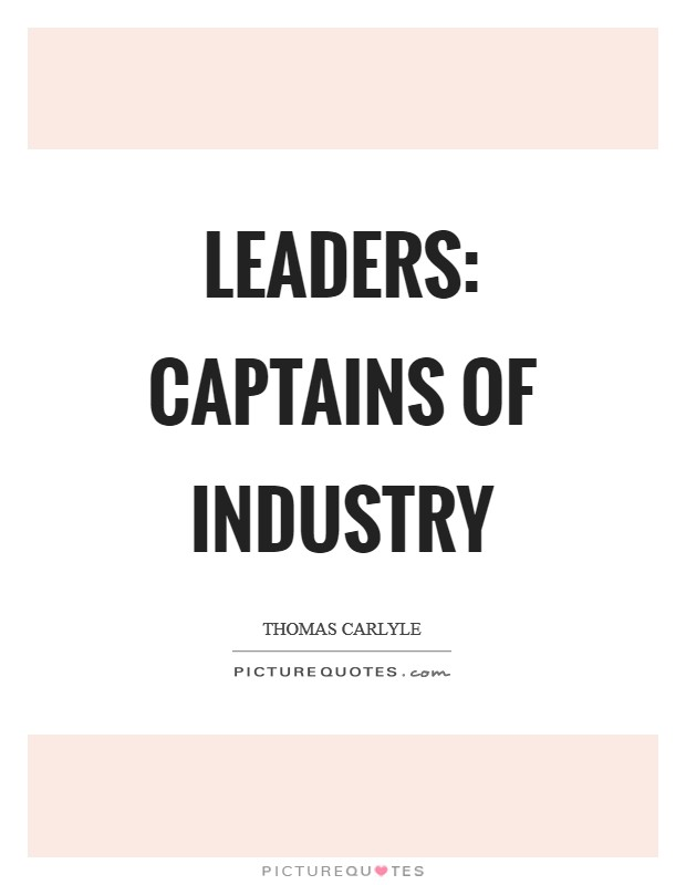 Leaders: Captains of industry Picture Quote #1