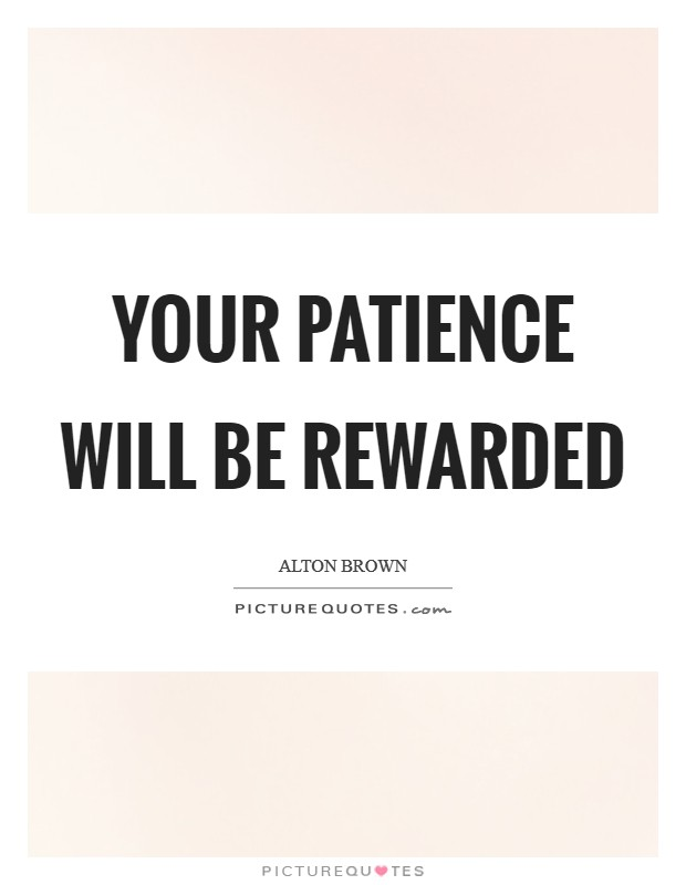 Your patience will be rewarded Picture Quote #1