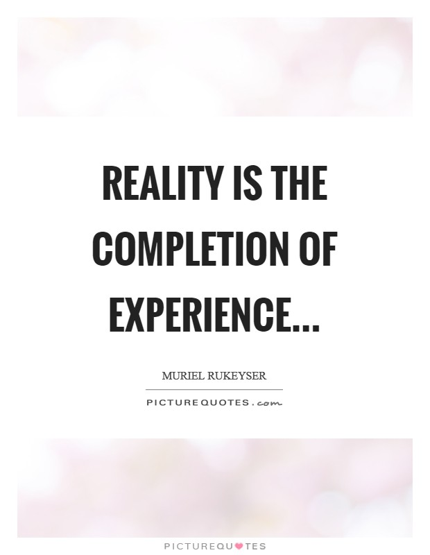 Reality is the completion of experience Picture Quote #1
