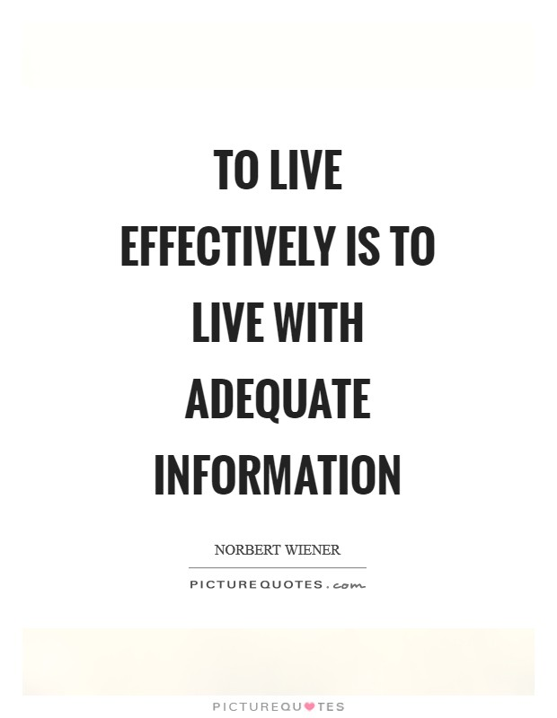 To live effectively is to live with adequate information Picture Quote #1