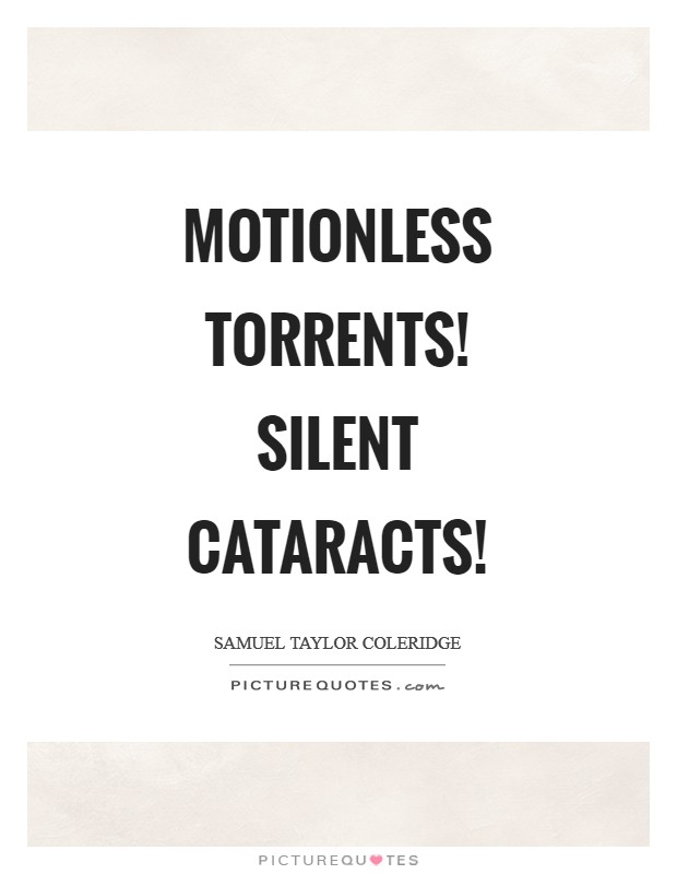 Motionless torrents! Silent cataracts! Picture Quote #1