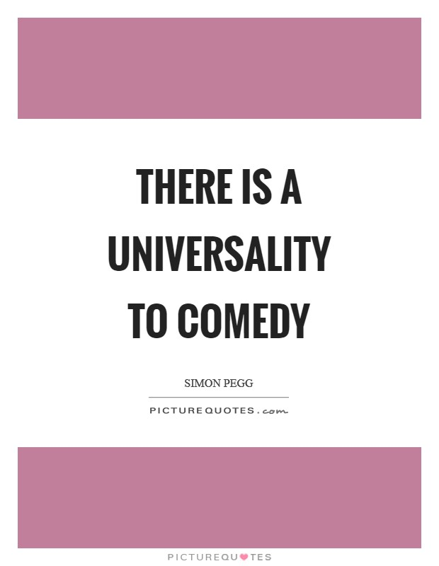 There is a universality to comedy Picture Quote #1