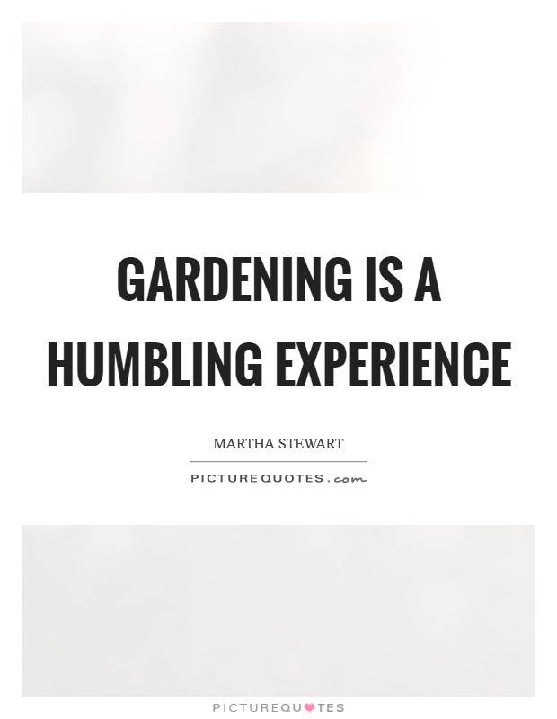 Gardening is a humbling experience Picture Quote #1