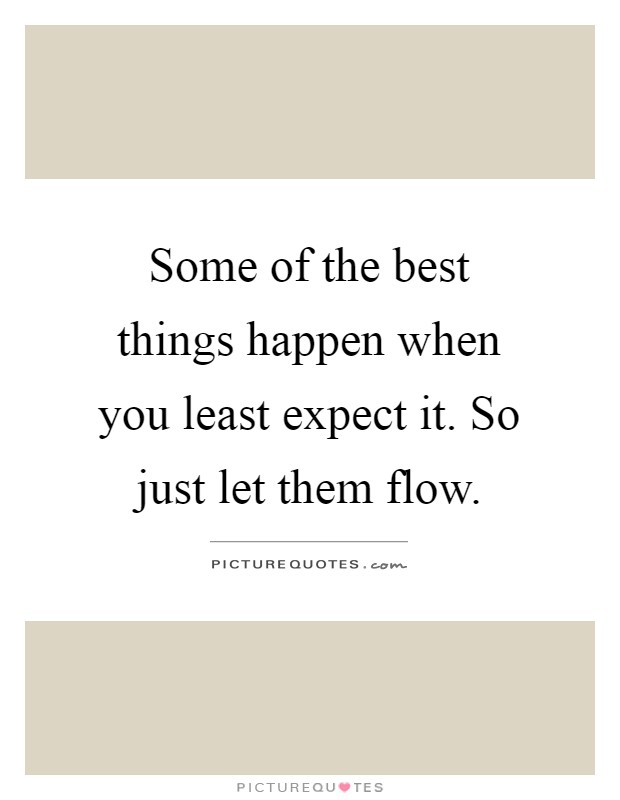 Some of the best things happen when you least expect it. So ...