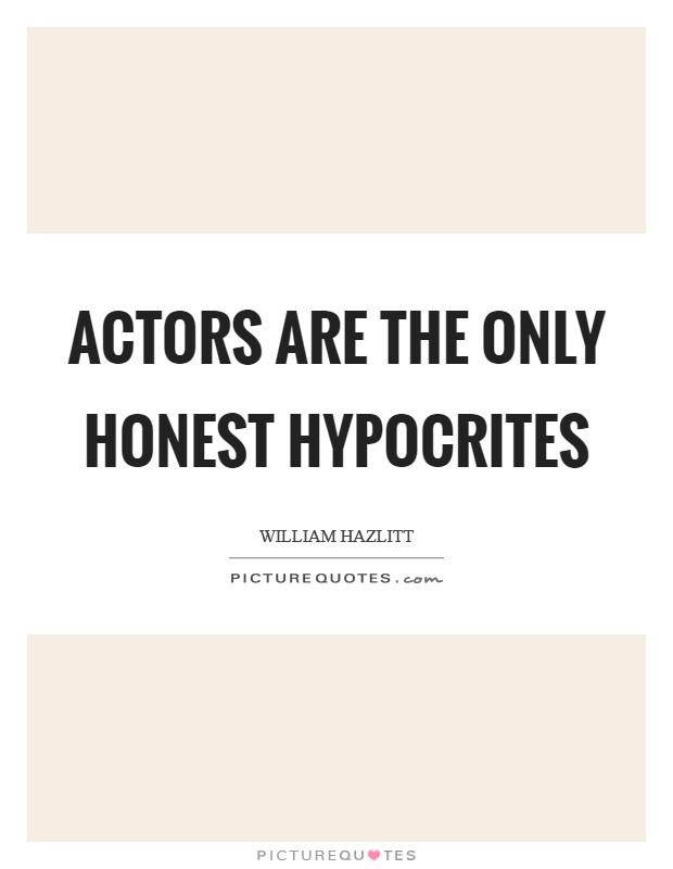 Actors are the only honest hypocrites Picture Quote #1