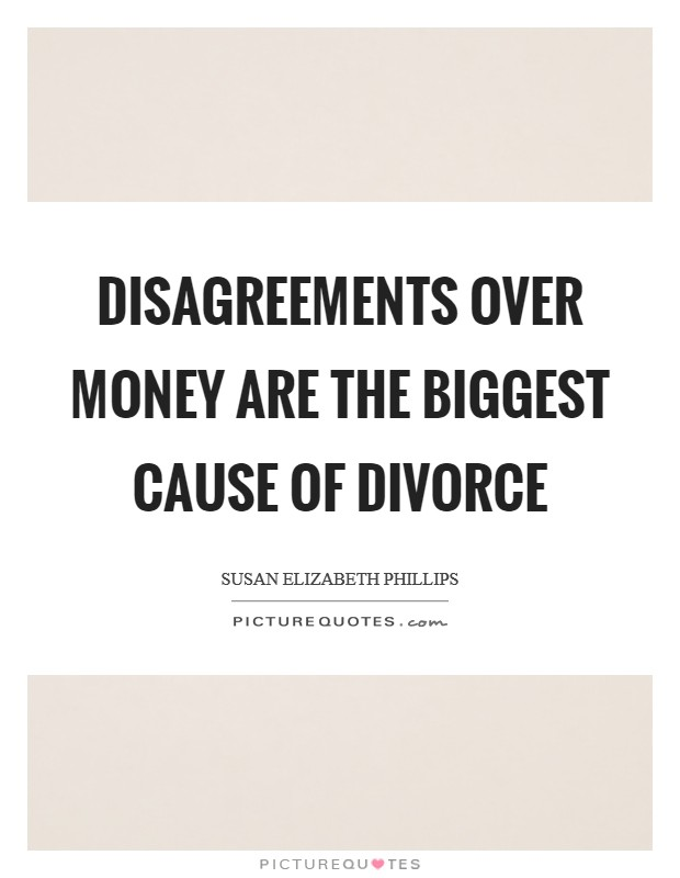 Disagreements over money are the biggest cause of divorce Picture Quote #1