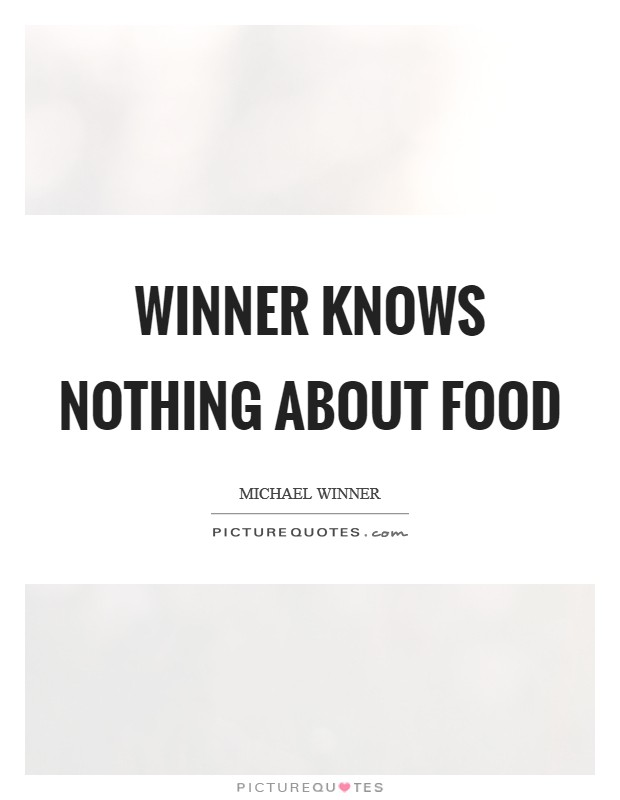 Winner knows nothing about food Picture Quote #1