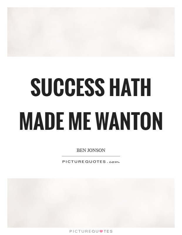 Success hath made me wanton Picture Quote #1