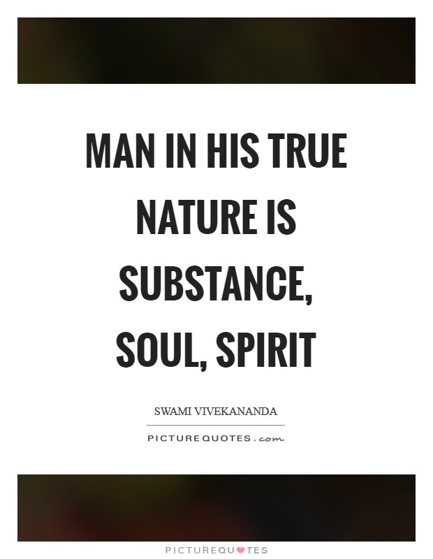 Man in his true nature is substance, soul, spirit Picture Quote #1