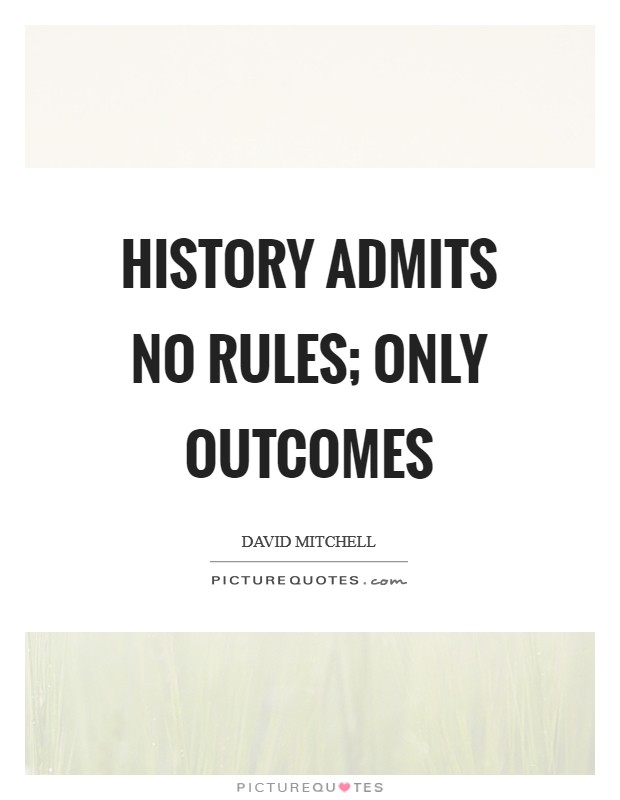 History admits no rules; only outcomes Picture Quote #1