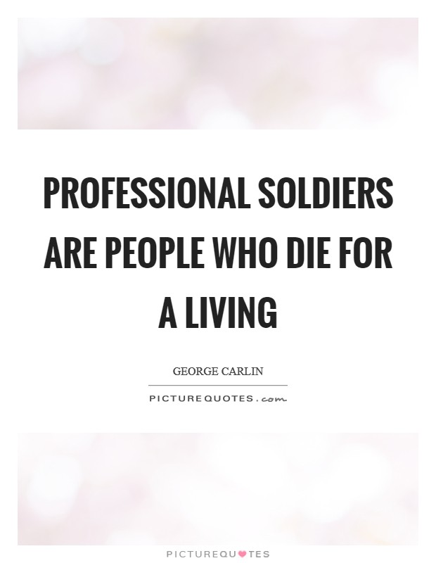 Professional soldiers are people who die for a living Picture Quote #1