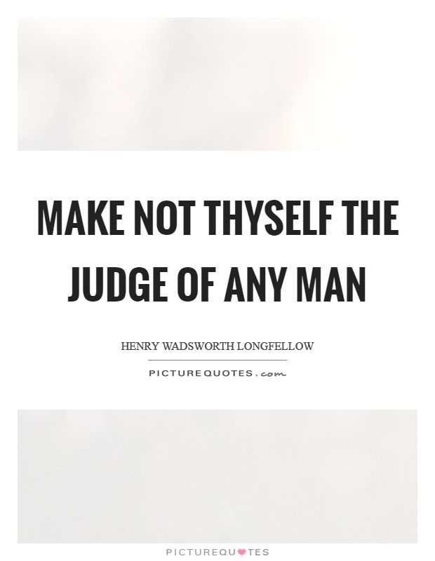 Make not thyself the judge of any man Picture Quote #1