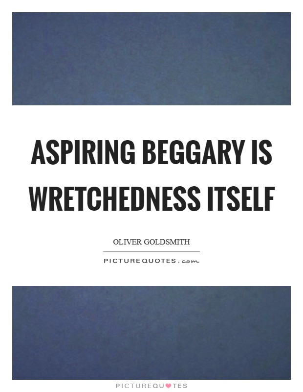 Aspiring beggary is wretchedness itself Picture Quote #1