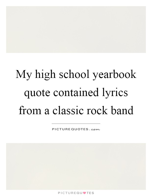 My high school yearbook quote contained lyrics from a ...