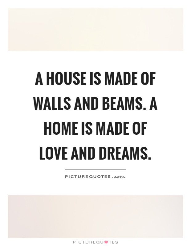 A house is made of walls and beams. A home is made of love and dreams Picture Quote #1