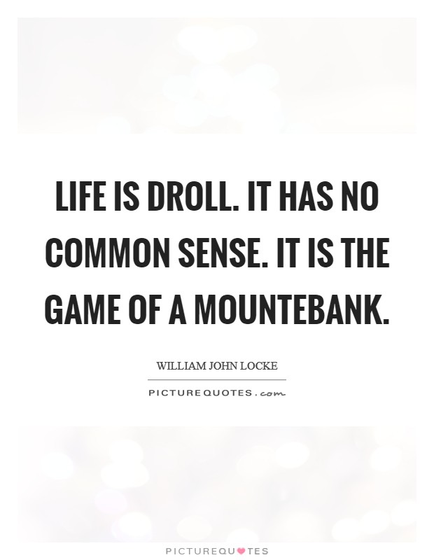 Life is droll. It has no common sense. It is the game of a mountebank Picture Quote #1
