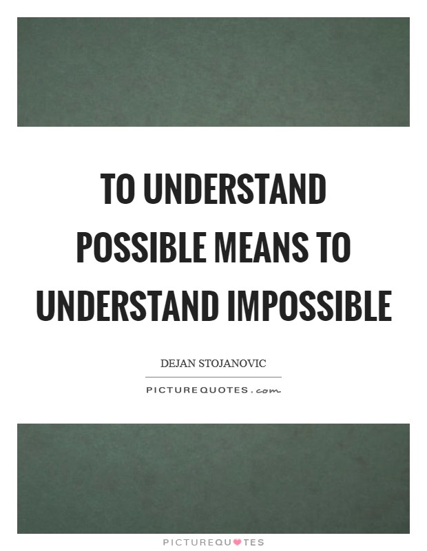To understand possible means to understand impossible Picture Quote #1