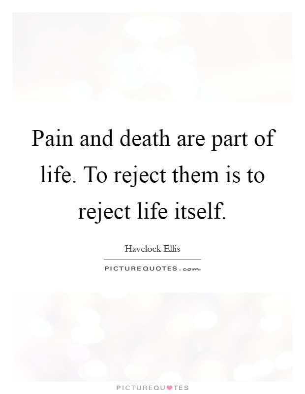 Pain and death are part of life. To reject them is to reject life itself Picture Quote #1
