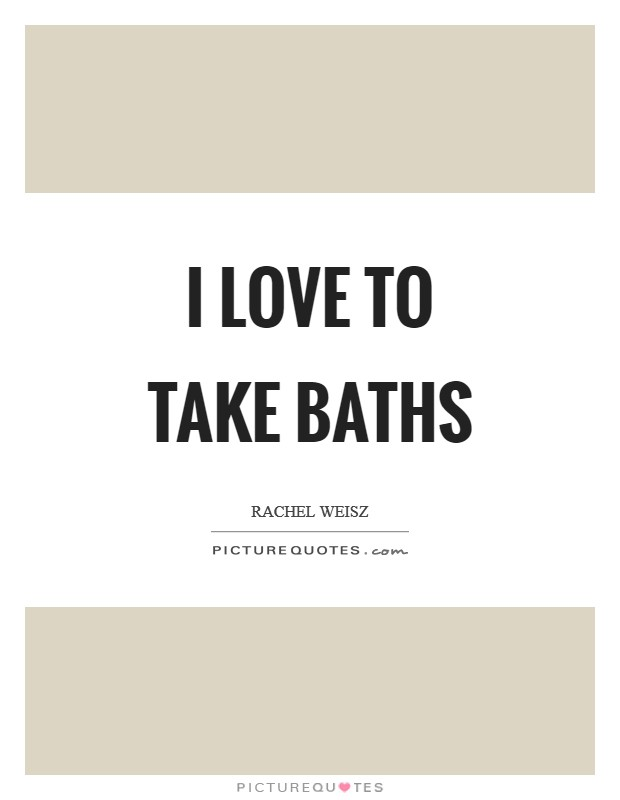 I love to take baths Picture Quote #1