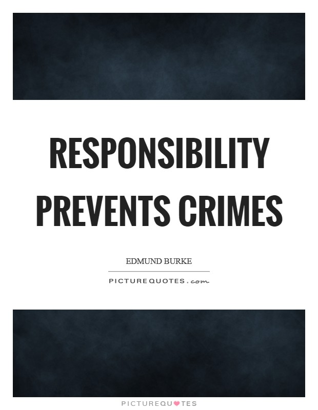 Responsibility prevents crimes Picture Quote #1