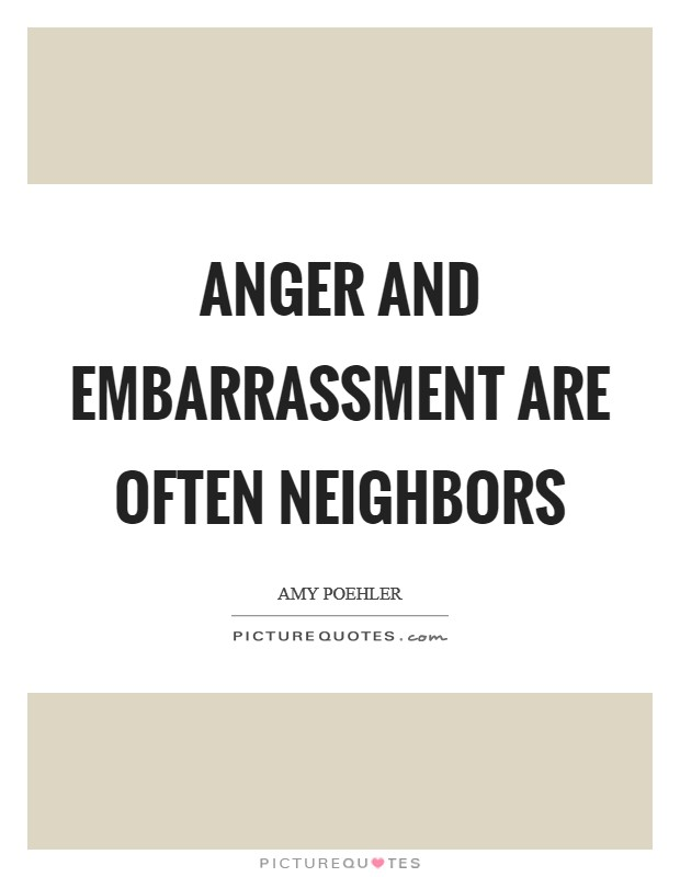 Anger and embarrassment are often neighbors Picture Quote #1