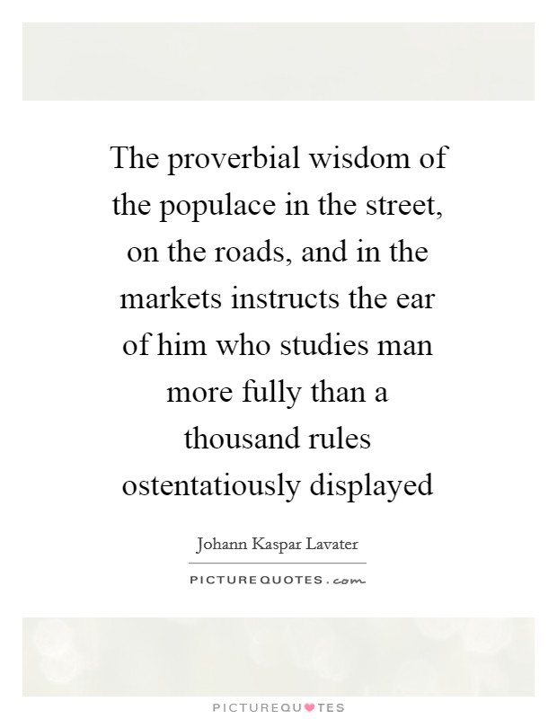 The proverbial wisdom of the populace in the street, on the