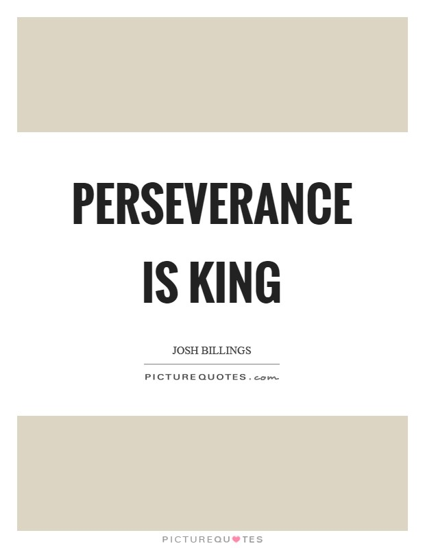Perseverance is king Picture Quote #1